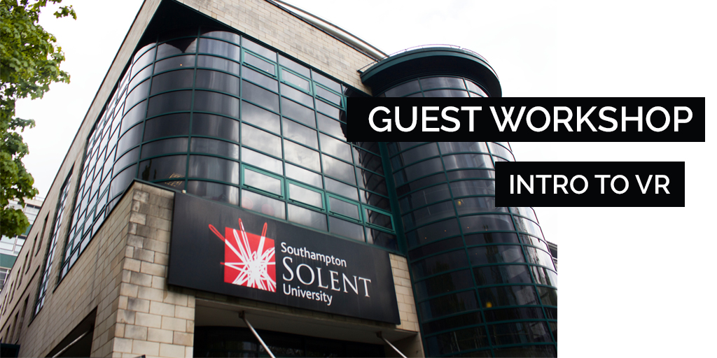 Guest Workshop at Solent University - An Intro to VR